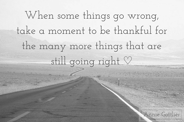 When some things go wrong, take a moment to be thankful for the many more things that are still going right ♡
