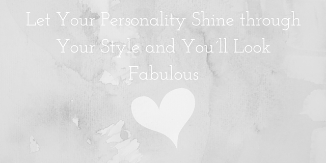 Let Your Personality Shine through Your Style and You´ll LookFabulous