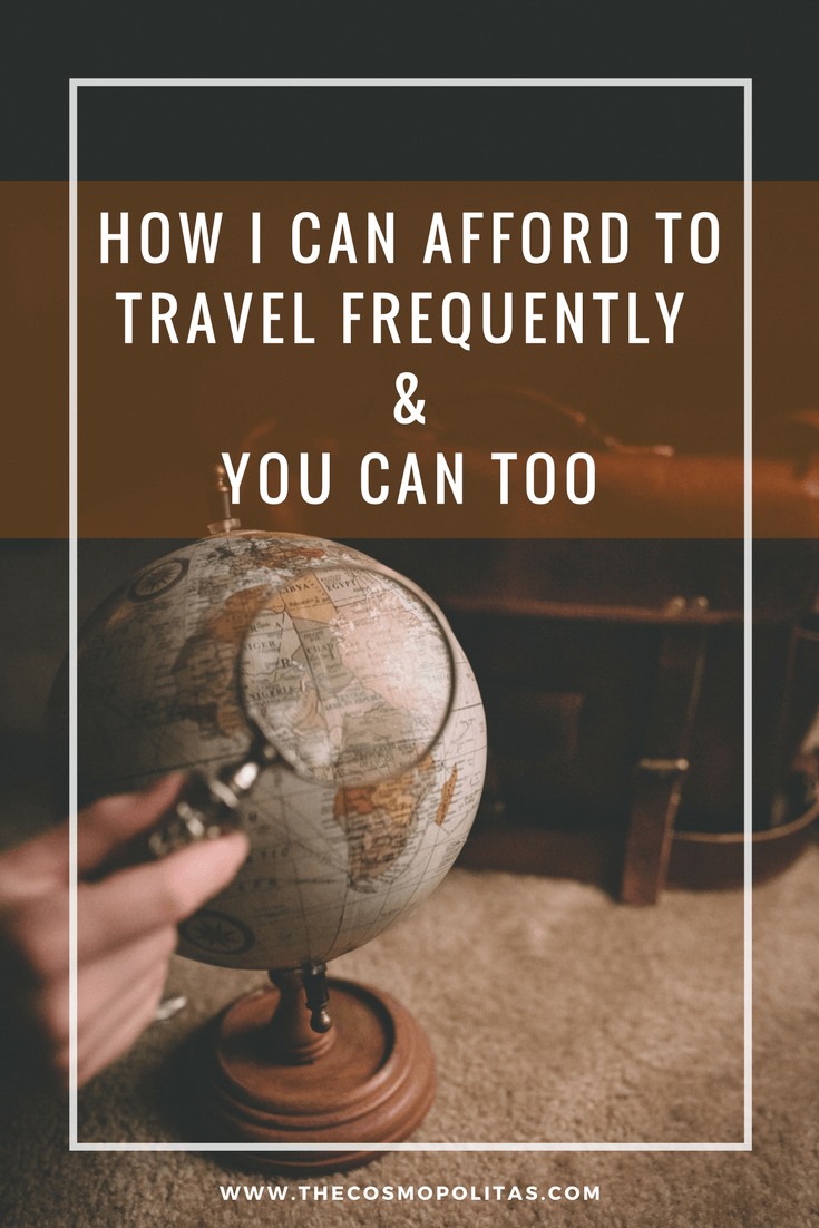How I can afford to travel frequently and you can too
